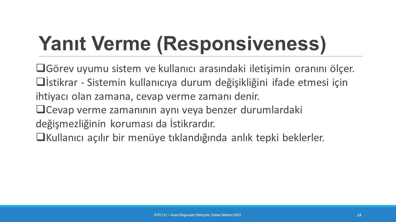 Yanıt Verme (Responsiveness)  Görev uyumu sistem ve kullanıcı arasındaki iletişimin oranını ölçer.
