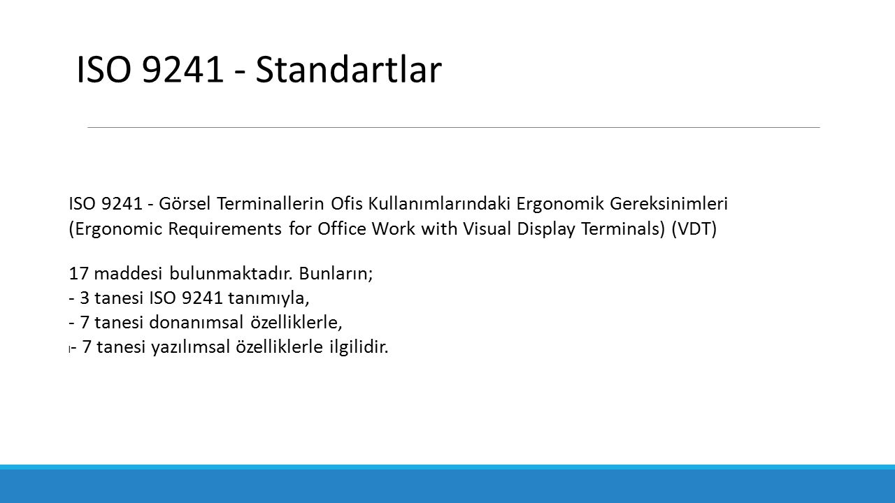 ISO 9241 - Görsel Terminallerin Ofis Kullanımlarındaki Ergonomik Gereksinimleri (Ergonomic Requirements for Office Work with Visual Display Terminals)