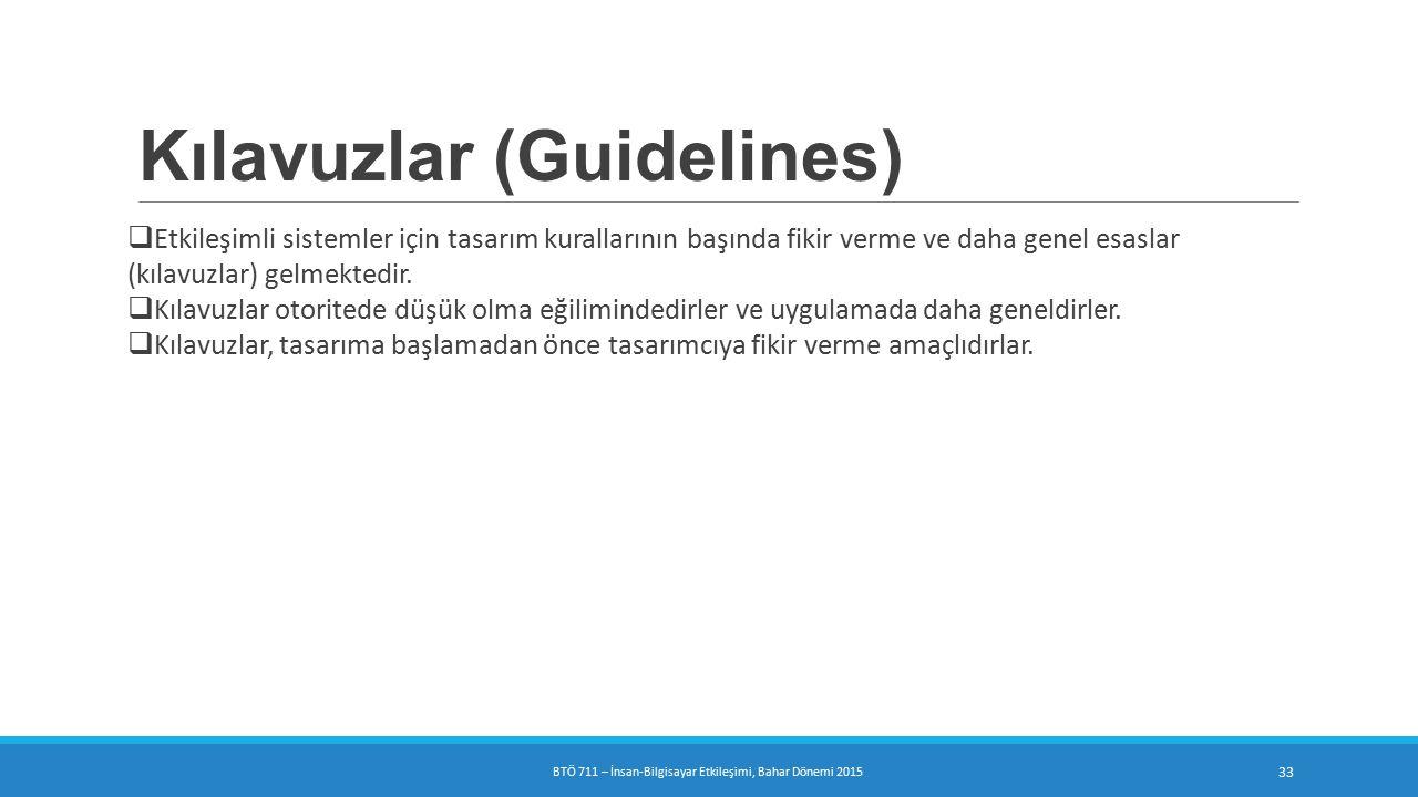 Kılavuzlar (Guidelines)  Etkileşimli sistemler için tasarım kurallarının başında fikir verme ve daha genel esaslar (kılavuzlar) gelmektedir.