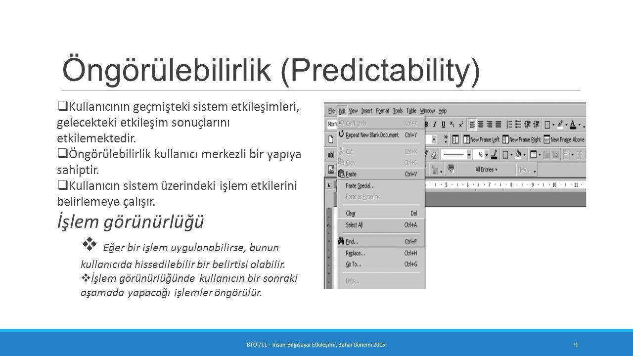 Öngörülebilirlik (Predictability)  Kullanıcının geçmişteki sistem etkileşimleri, gelecekteki etkileşim sonuçlarını etkilemektedir.