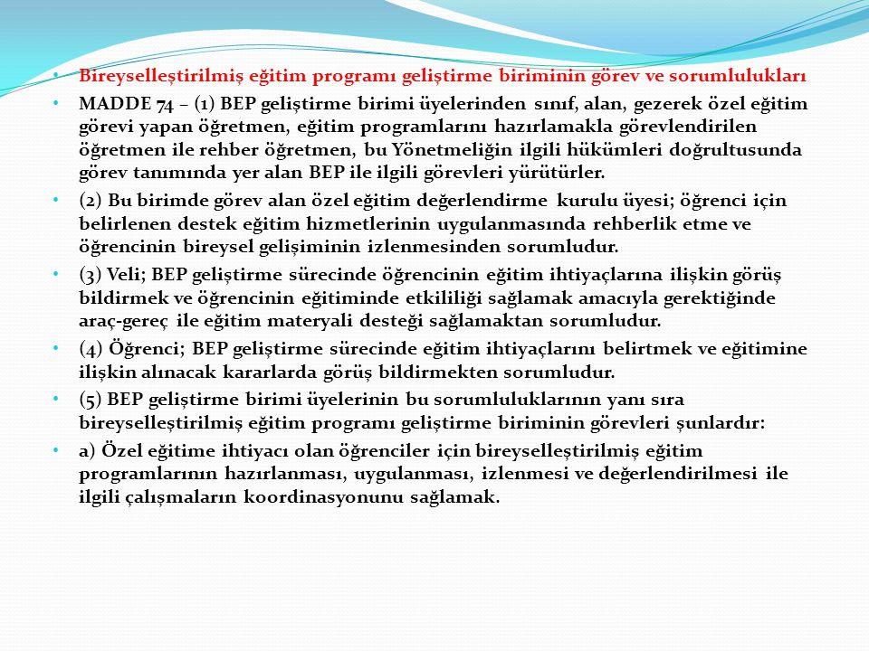 Bireyselleştirilmiş eğitim programı geliştirme biriminin görev ve sorumlulukları MADDE 74 – (1) BEP geliştirme birimi üyelerinden sınıf, alan, gezerek