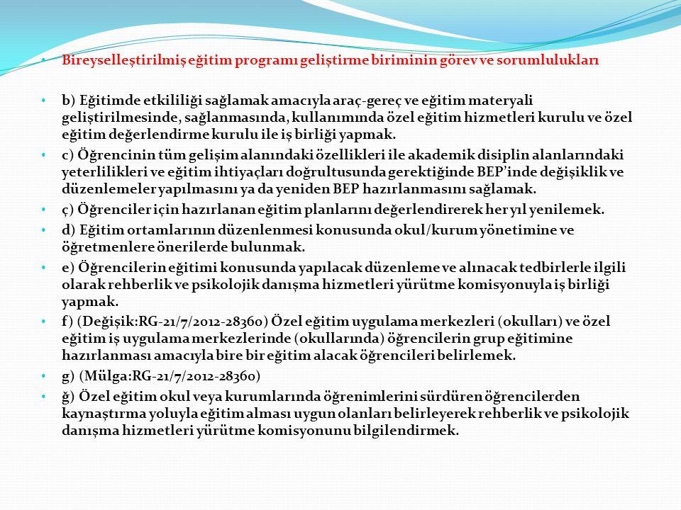 Bireyselleştirilmiş eğitim programı geliştirme biriminin görev ve sorumlulukları b) Eğitimde etkililiği sağlamak amacıyla araç-gereç ve eğitim materya