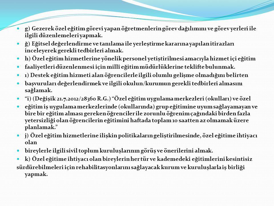 g) Gezerek özel eğitim görevi yapan öğretmenlerin görev dağılımını ve görev yerleri ile ilgili düzenlemeleri yapmak. ğ) Eğitsel değerlendirme ve tanıl