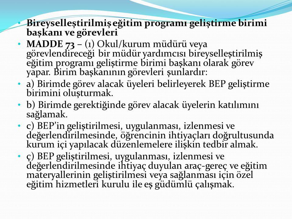 Bireyselleştirilmiş eğitim programı geliştirme birimi başkanı ve görevleri MADDE 73 – (1) Okul/kurum müdürü veya görevlendireceği bir müdür yardımcısı