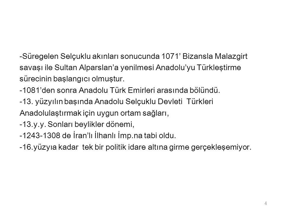-Süregelen Selçuklu akınları sonucunda 1071' Bizansla Malazgirt savaşı ile Sultan Alparslan'a yenilmesi Anadolu'yu Türkleştirme sürecinin başlangıcı o