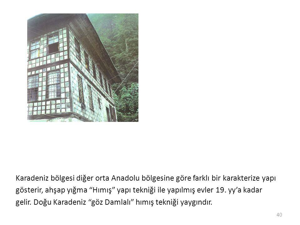 """Karadeniz bölgesi diğer orta Anadolu bölgesine göre farklı bir karakterize yapı gösterir, ahşap yığma """"Hımış"""" yapı tekniği ile yapılmış evler 19. yy'a"""