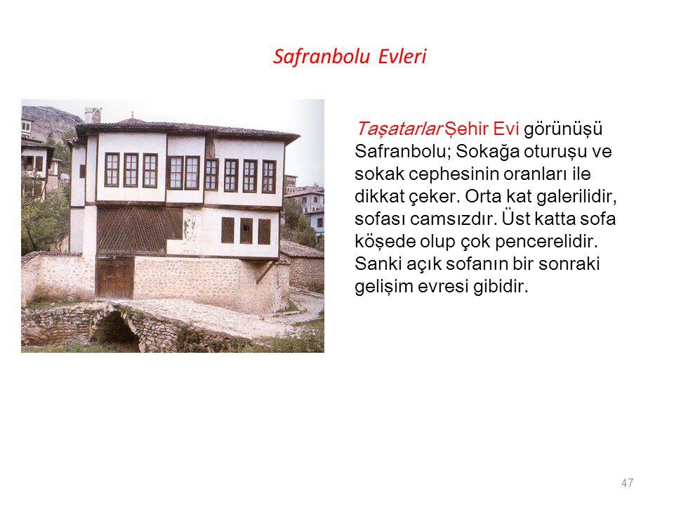 Safranbolu Evleri Taşatarlar Şehir Evi görünüşü Safranbolu; Sokağa oturuşu ve sokak cephesinin oranları ile dikkat çeker. Orta kat galerilidir, sofası