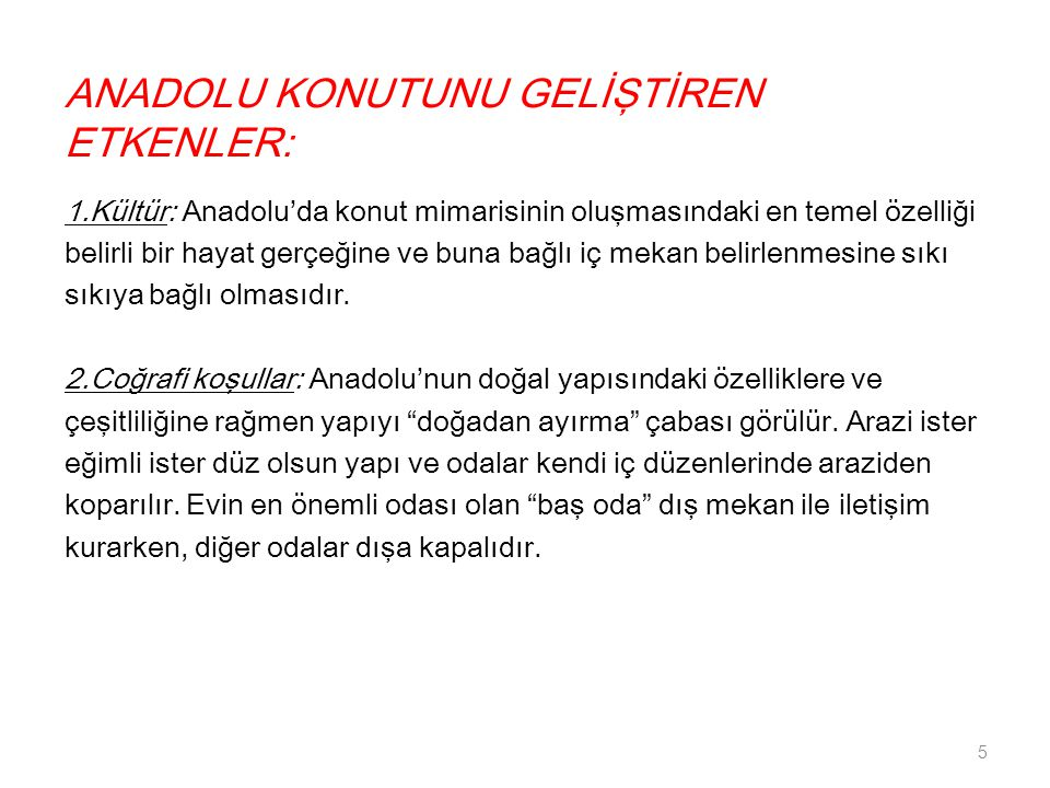 ANADOLU KONUTUNU GELİŞTİREN ETKENLER: 1.Kültür: Anadolu'da konut mimarisinin oluşmasındaki en temel özelliği belirli bir hayat gerçeğine ve buna bağlı