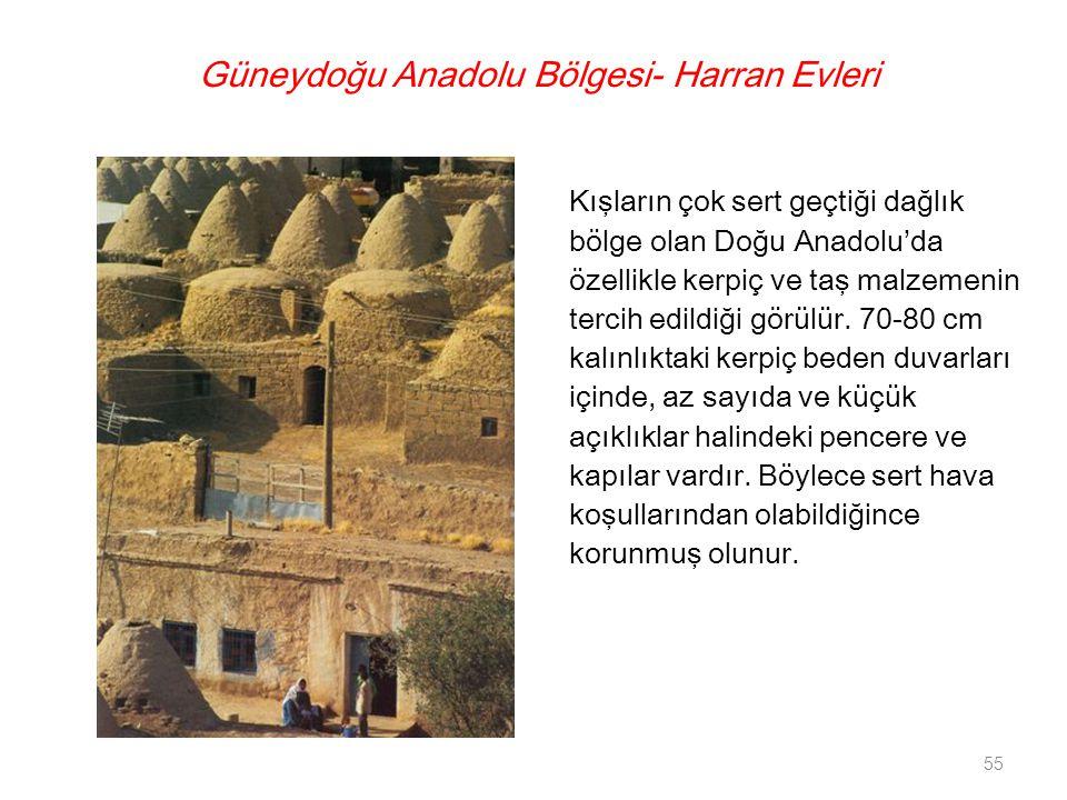 Güneydoğu Anadolu Bölgesi- Harran Evleri Kışların çok sert geçtiği dağlık bölge olan Doğu Anadolu'da özellikle kerpiç ve taş malzemenin tercih edildiğ