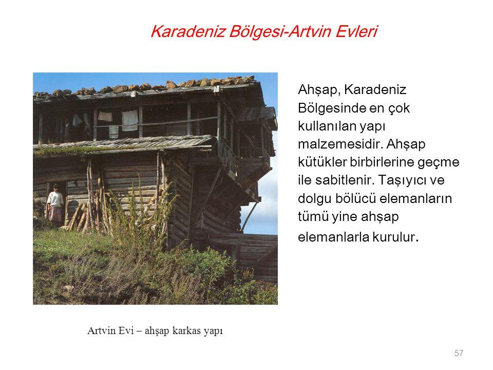 Karadeniz Bölgesi-Artvin Evleri Ahşap, Karadeniz Bölgesinde en çok kullanılan yapı malzemesidir. Ahşap kütükler birbirlerine geçme ile sabitlenir. Taş
