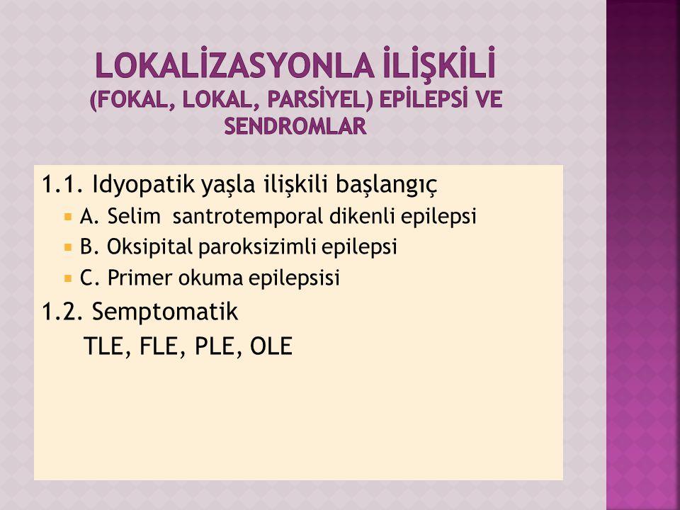 1.1.Idyopatik yaşla ilişkili başlangıç  A. Selim santrotemporal dikenli epilepsi  B.
