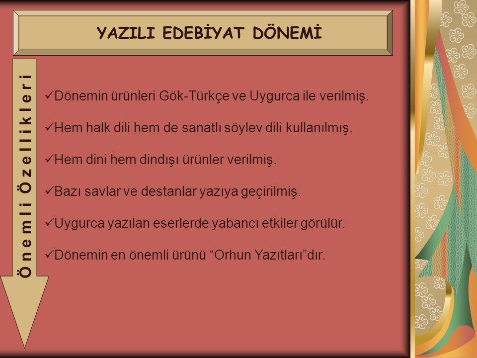 YAZILI EDEBİYAT DÖNEMİ Ö n e m l i Ö z e l l i k l e r i Dönemin ürünleri Gök-Türkçe ve Uygurca ile verilmiş.