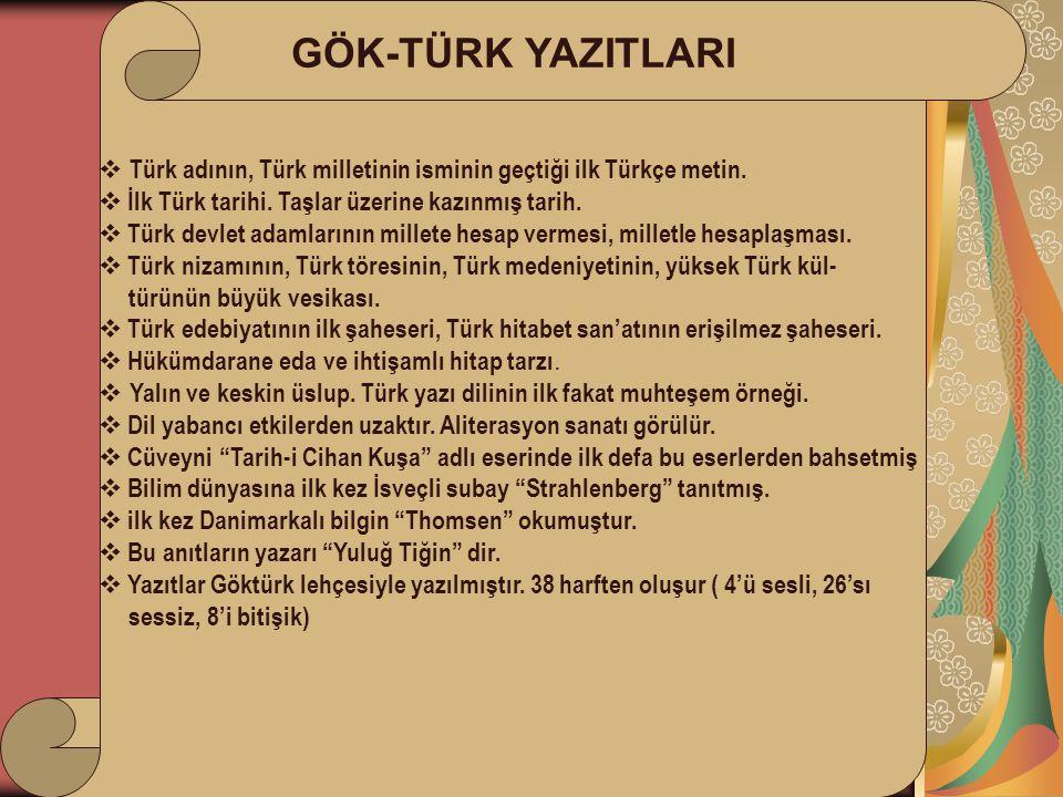 GÖK-TÜRK YAZITLARI  Türk adının, Türk milletinin isminin geçtiği ilk Türkçe metin.