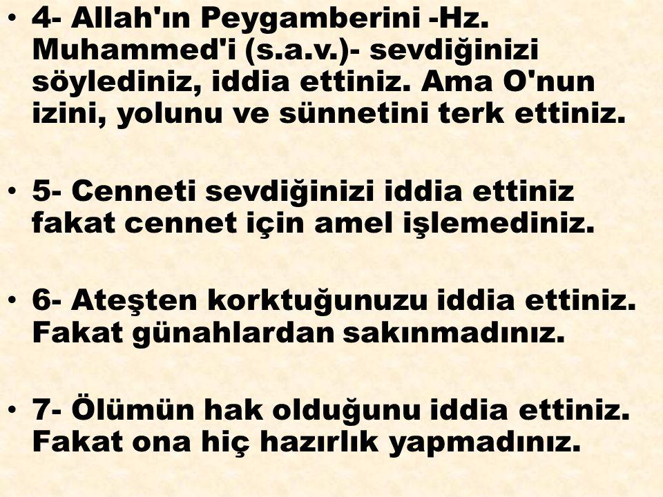 4- Allah'ın Peygamberini -Hz. Muhammed'i (s.a.v.)- sevdiğinizi söylediniz, iddia ettiniz. Ama O'nun izini, yolunu ve sünnetini terk ettiniz. 5- Cennet