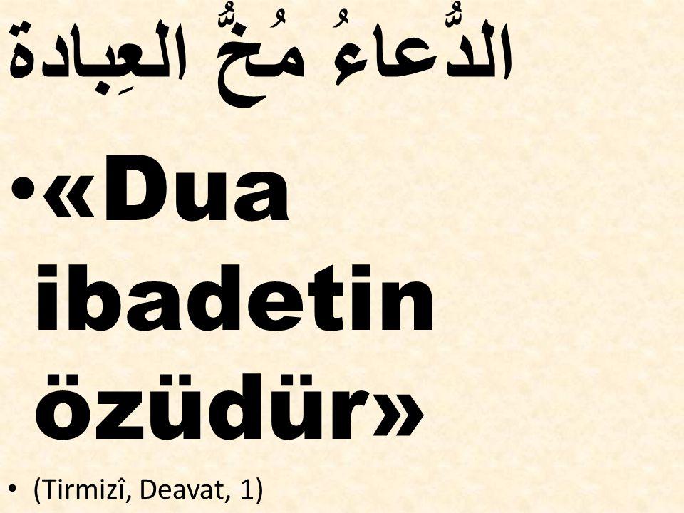الدُّعاءُ مُخُّ العِبادة «Dua ibadetin özüdür» (Tirmizî, Deavat, 1)