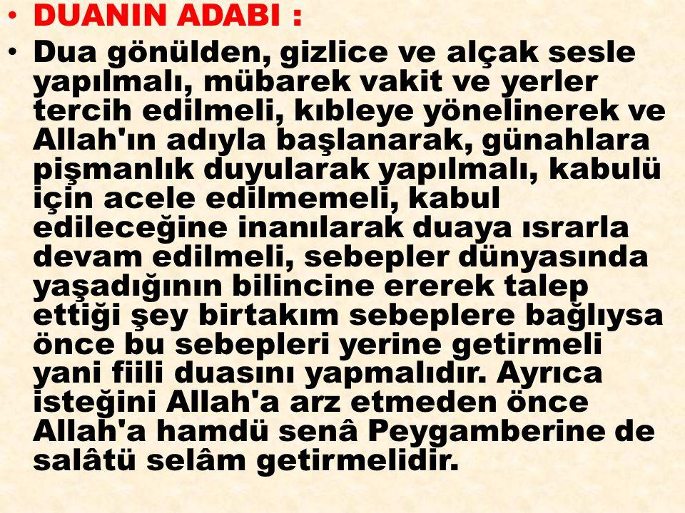DUANIN ADABI : Dua gönülden, gizlice ve alçak sesle yapılmalı, mübarek vakit ve yerler tercih edilmeli, kıbleye yönelinerek ve Allah'ın adıyla başlana