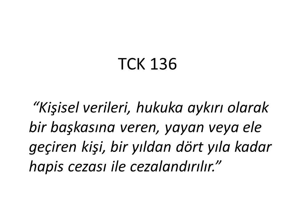 """TCK 136 """"Kişisel verileri, hukuka aykırı olarak bir başkasına veren, yayan veya ele geçiren kişi, bir yıldan dört yıla kadar hapis cezası ile cezaland"""