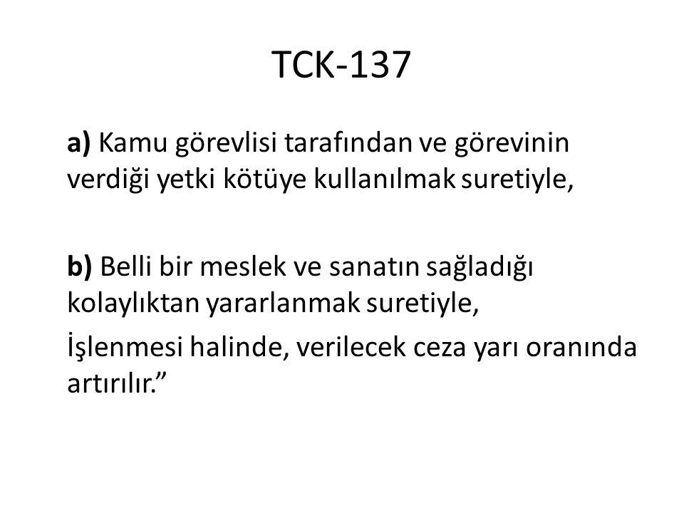 TCK-137 a) Kamu görevlisi tarafından ve görevinin verdiği yetki kötüye kullanılmak suretiyle, b) Belli bir meslek ve sanatın sağladığı kolaylıktan yar