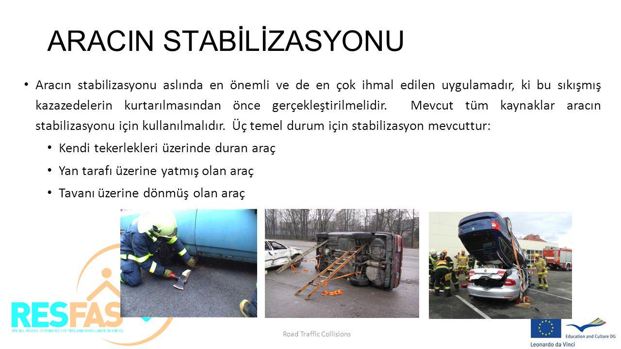 ARACIN STABİLİZASYONU Aracın stabilizasyonu aslında en önemli ve de en çok ihmal edilen uygulamadır, ki bu sıkışmış kazazedelerin kurtarılmasından önc