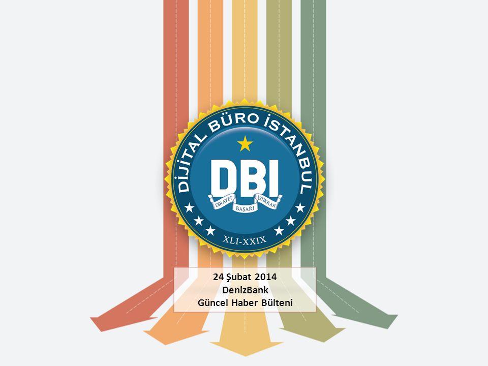 24 Şubat 2014 DenizBank Güncel Haber Bülteni