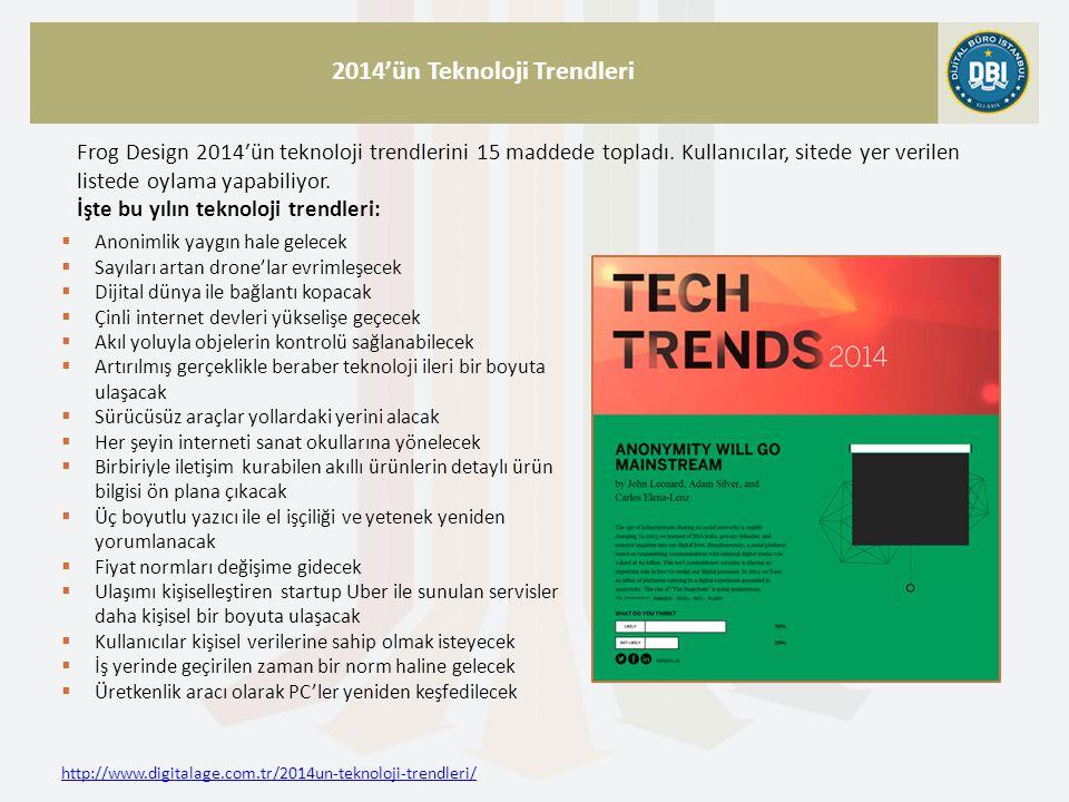 http://www.digitalage.com.tr/2014un-teknoloji-trendleri/ 2014'ün Teknoloji Trendleri Frog Design 2014′ün teknoloji trendlerini 15 maddede topladı.