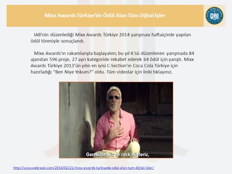 http://www.webrazzi.com/2014/02/21/mixx-awards-turkiyede-odul-alan-tum-dijital-isler/ Mixx Awards Türkiye'de Ödül Alan Tüm Dijital İşler IAB'nin düzenlediği Mixx Awards Türkiye 2014 yarışması haftaiçinde yapılan ödül töreniyle sonuçlandı.