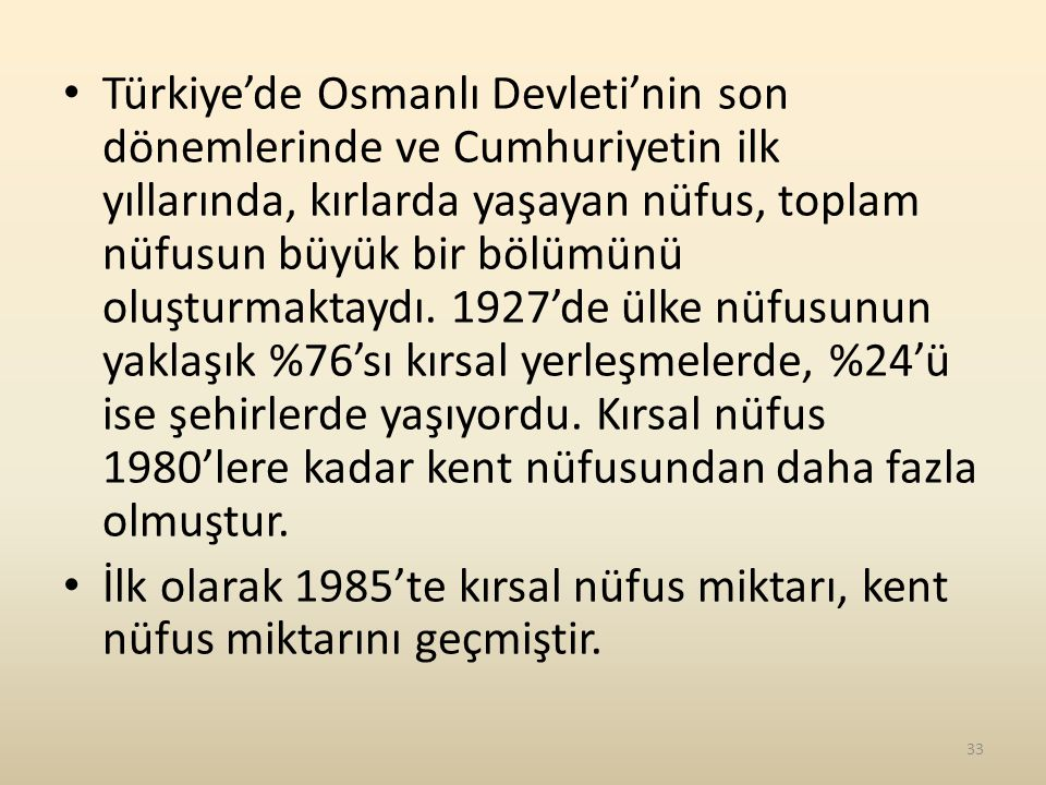 Türkiye'de Osmanlı Devleti'nin son dönemlerinde ve Cumhuriyetin ilk yıllarında, kırlarda yaşayan nüfus, toplam nüfusun büyük bir bölümünü oluşturmaktaydı.