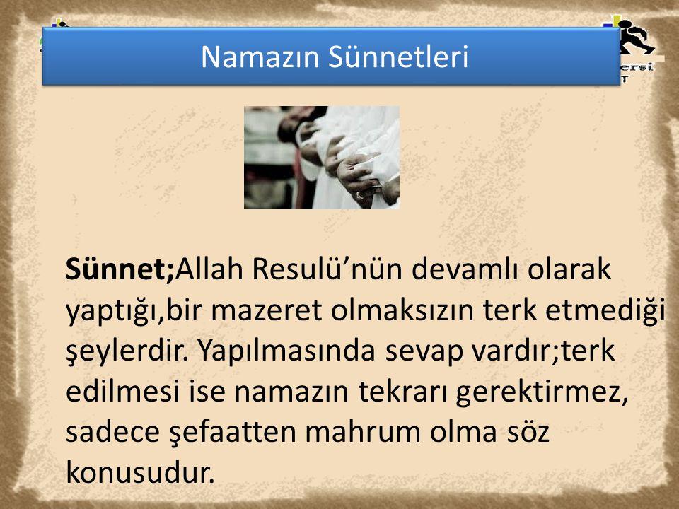 Namazın Sünnetleri Sünnet;Allah Resulü'nün devamlı olarak yaptığı,bir mazeret olmaksızın terk etmediği şeylerdir. Yapılmasında sevap vardır;terk edilm