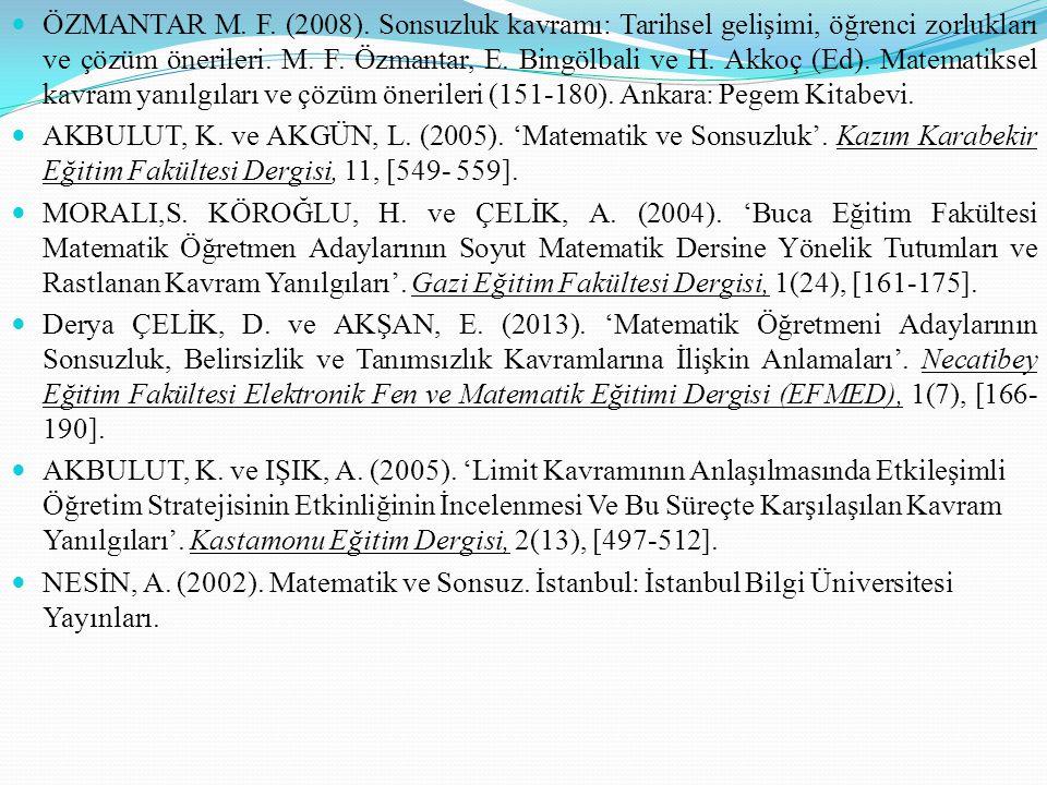 ÖZMANTAR M. F. (2008). Sonsuzluk kavramı: Tarihsel gelişimi, öğrenci zorlukları ve çözüm önerileri. M. F. Özmantar, E. Bingölbali ve H. Akkoç (Ed). Ma