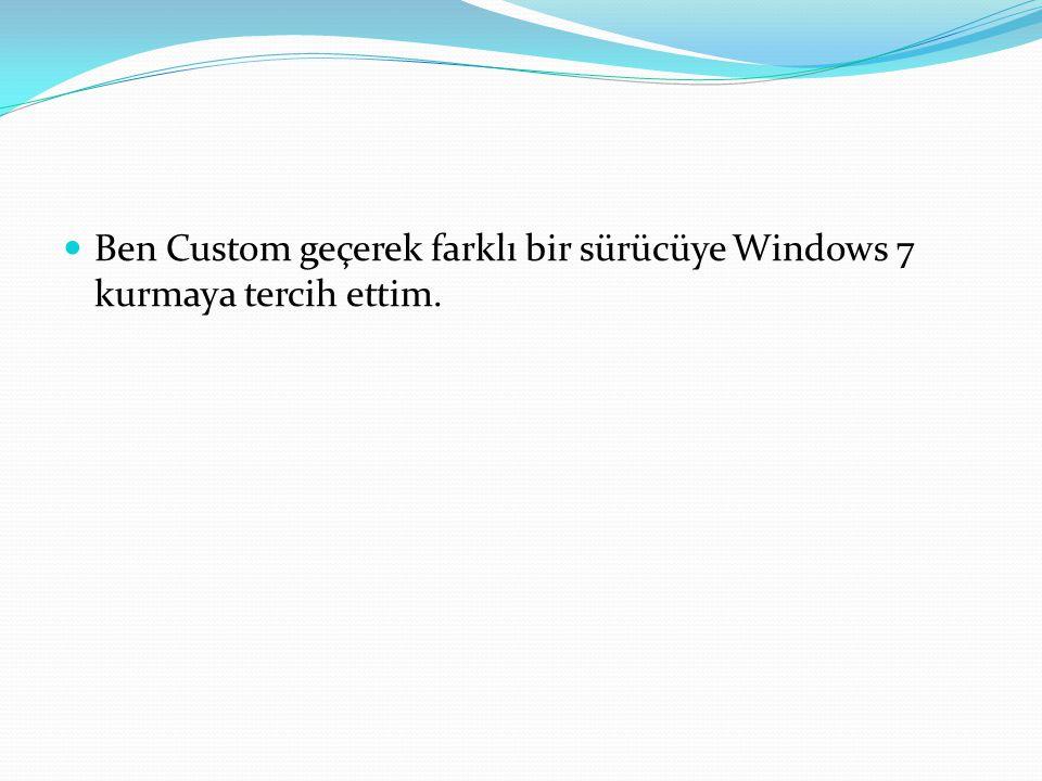 Ben Custom geçerek farklı bir sürücüye Windows 7 kurmaya tercih ettim.