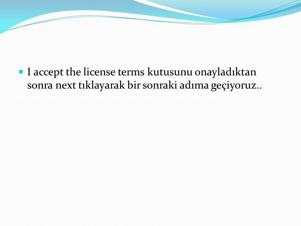 I accept the license terms kutusunu onayladıktan sonra next tıklayarak bir sonraki adıma geçiyoruz..