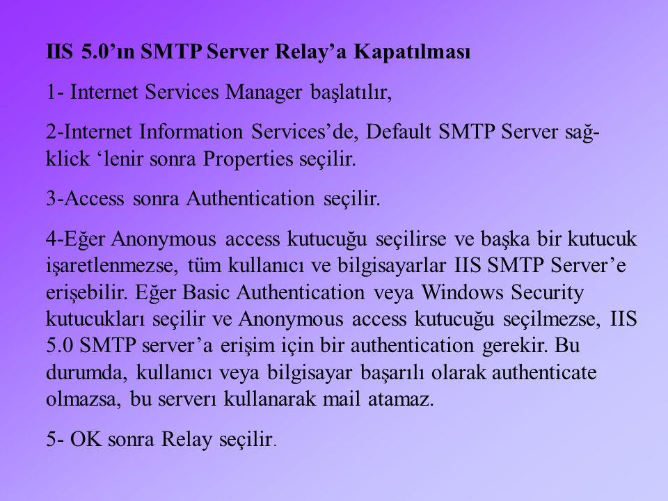IIS 5.0'ın SMTP Server Relay'a Kapatılması 1- Internet Services Manager başlatılır, 2-Internet Information Services'de, Default SMTP Server sağ- klick 'lenir sonra Properties seçilir.