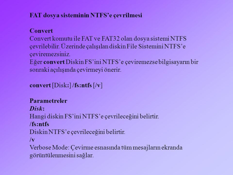 FAT dosya sisteminin NTFS'e çevrilmesi Convert Convert komutu ile FAT ve FAT32 olan dosya sistemi NTFS çevrilebilir.