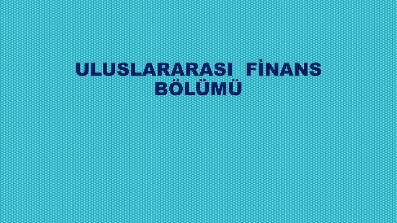 ULUSLARARASI FİNANS BÖLÜMÜ