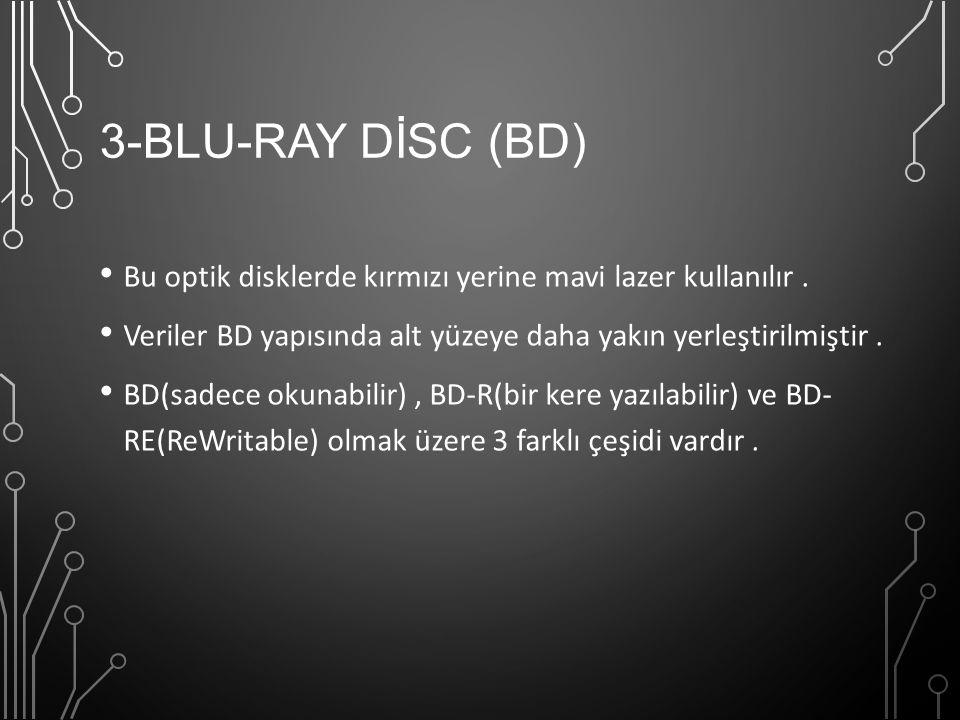 3-BLU-RAY DİSC (BD) Bu optik disklerde kırmızı yerine mavi lazer kullanılır. Veriler BD yapısında alt yüzeye daha yakın yerleştirilmiştir. BD(sadece o