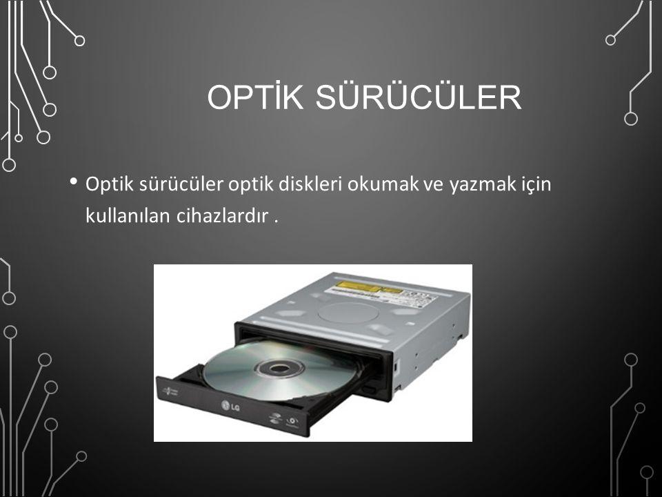 OPTİK SÜRÜCÜLER Optik sürücüler optik diskleri okumak ve yazmak için kullanılan cihazlardır.