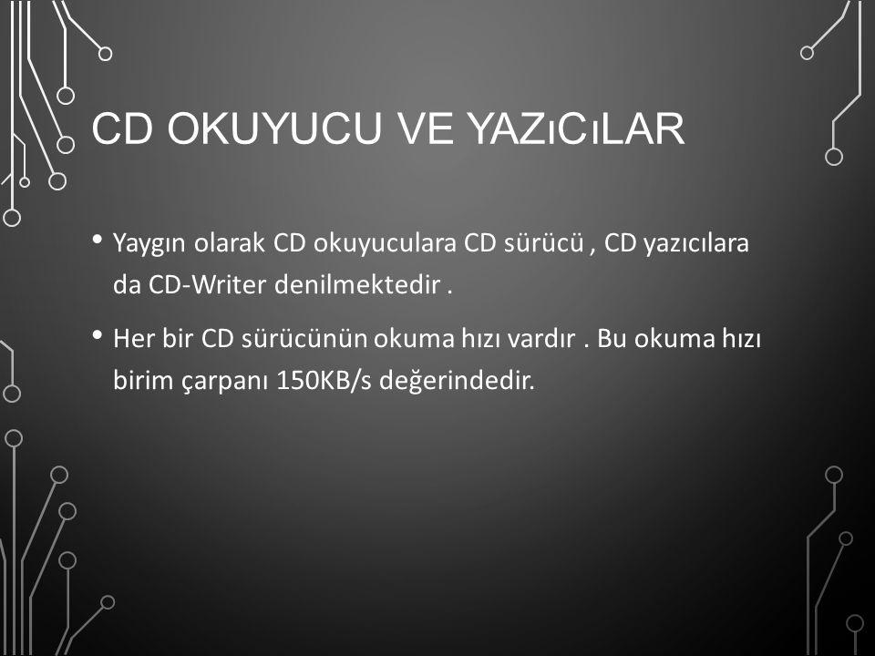 CD OKUYUCU VE YAZıCıLAR Yaygın olarak CD okuyuculara CD sürücü, CD yazıcılara da CD-Writer denilmektedir. Her bir CD sürücünün okuma hızı vardır. Bu o