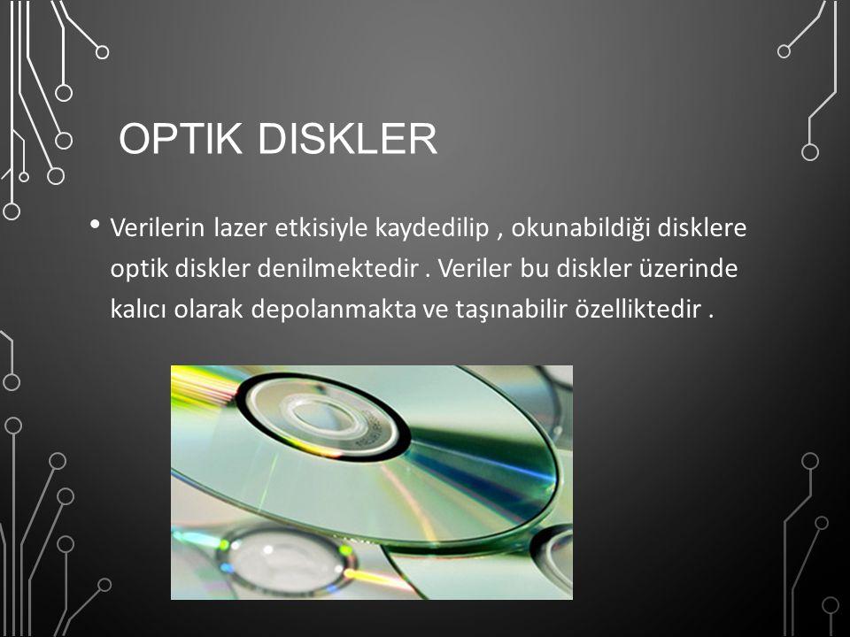 OPTIK DISKLER Verilerin lazer etkisiyle kaydedilip, okunabildiği disklere optik diskler denilmektedir. Veriler bu diskler üzerinde kalıcı olarak depol