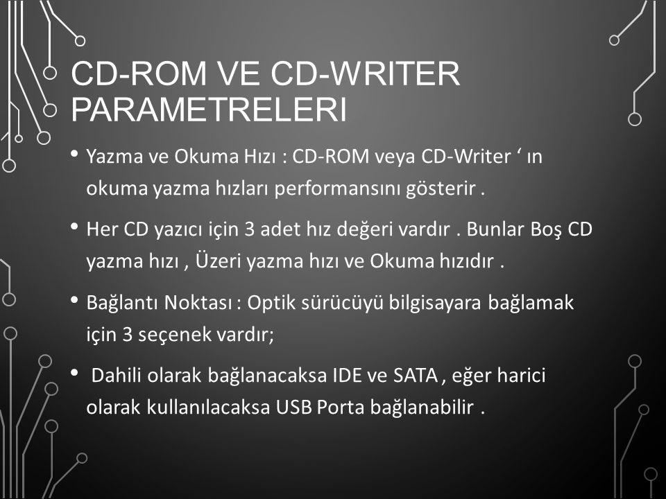 CD-ROM VE CD-WRITER PARAMETRELERI Yazma ve Okuma Hızı : CD-ROM veya CD-Writer ' ın okuma yazma hızları performansını gösterir. Her CD yazıcı için 3 ad
