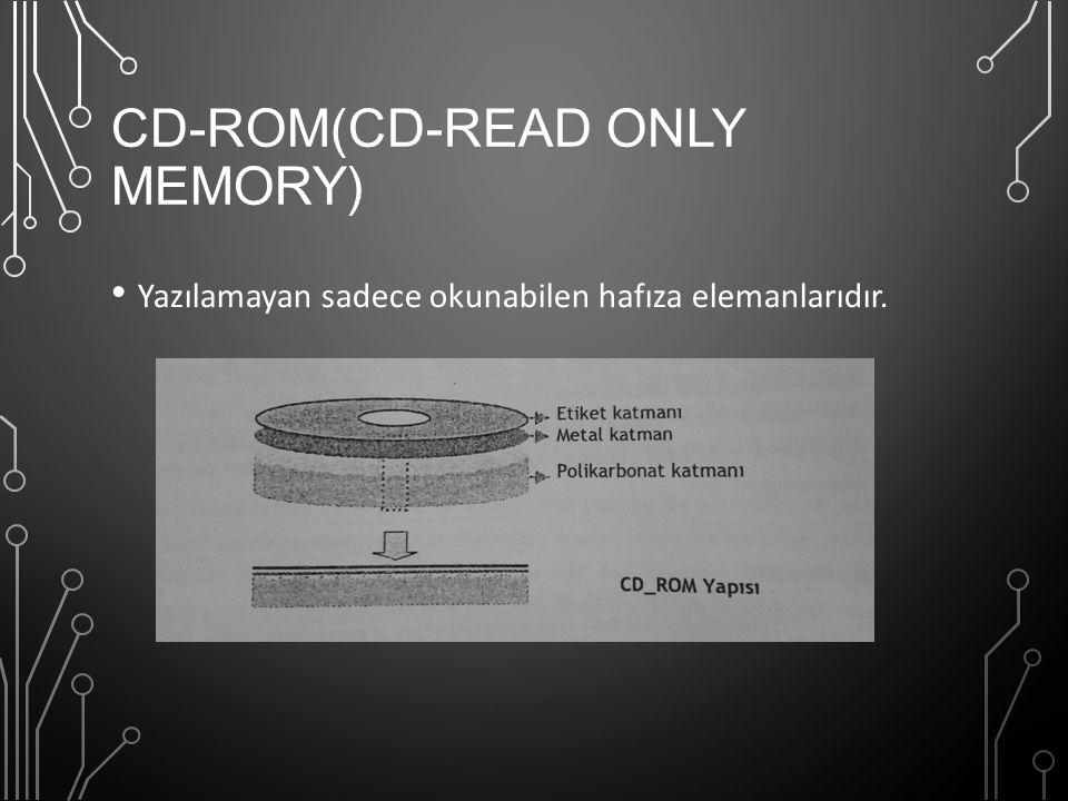 CD-ROM(CD-READ ONLY MEMORY) Yazılamayan sadece okunabilen hafıza elemanlarıdır.