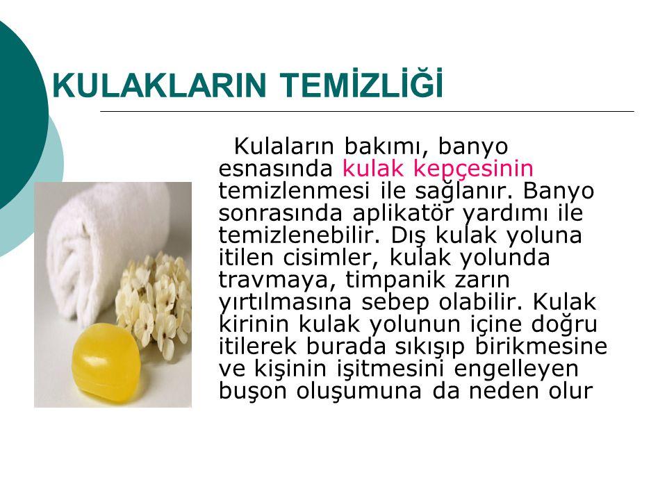 KULAKLARIN TEMİZLİĞİ Kulaların bakımı, banyo esnasında kulak kepçesinin temizlenmesi ile sağlanır.