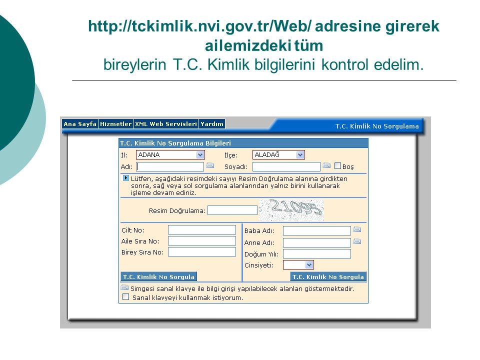 http://tckimlik.nvi.gov.tr/Web/ adresine girerek ailemizdeki tüm bireylerin T.C. Kimlik bilgilerini kontrol edelim.