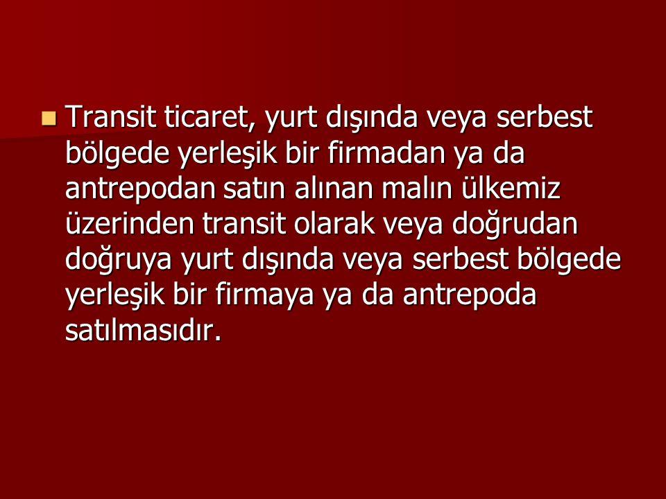 Transit ticaret, yurt dışında veya serbest bölgede yerleşik bir firmadan ya da antrepodan satın alınan malın ülkemiz üzerinden transit olarak veya doğ