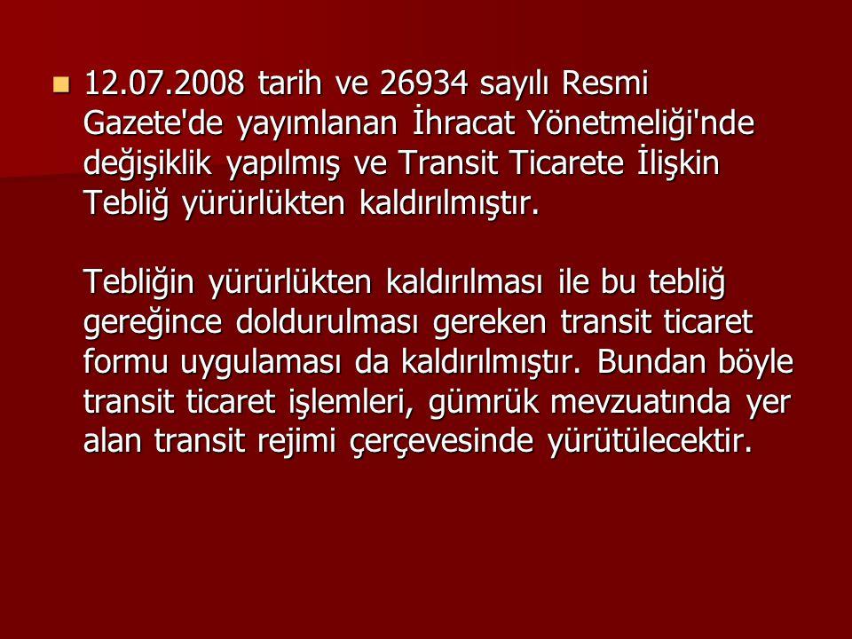 12.07.2008 tarih ve 26934 sayılı Resmi Gazete'de yayımlanan İhracat Yönetmeliği'nde değişiklik yapılmış ve Transit Ticarete İlişkin Tebliğ yürürlükten