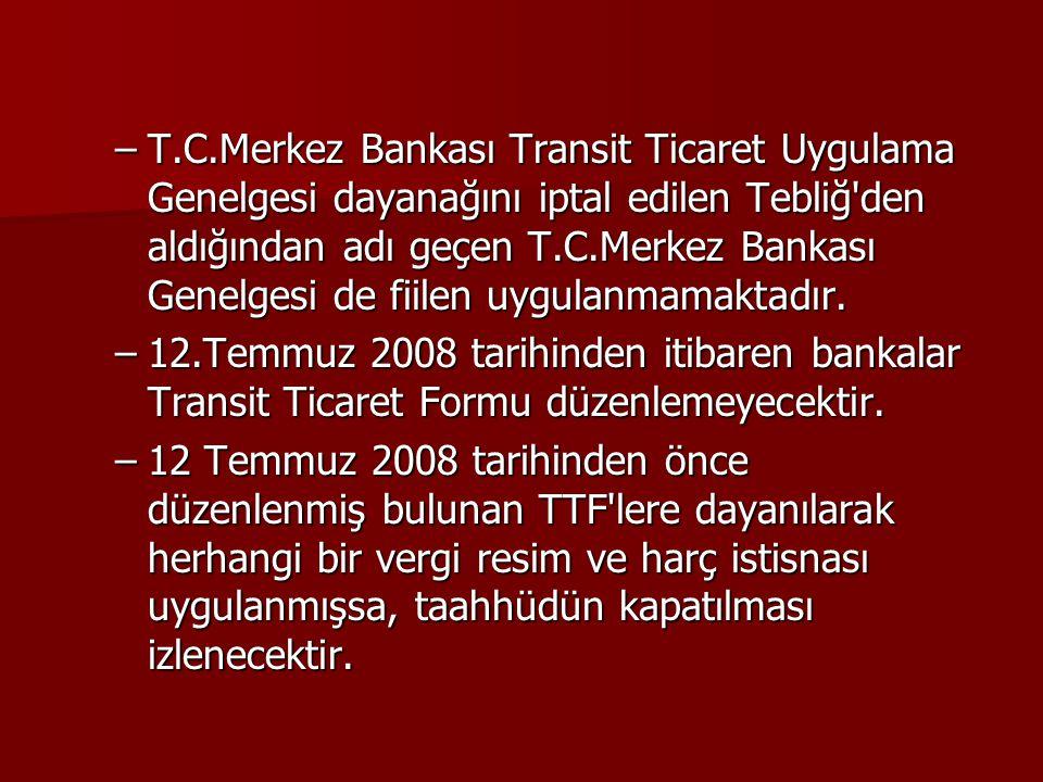 –T.C.Merkez Bankası Transit Ticaret Uygulama Genelgesi dayanağını iptal edilen Tebliğ'den aldığından adı geçen T.C.Merkez Bankası Genelgesi de fiilen