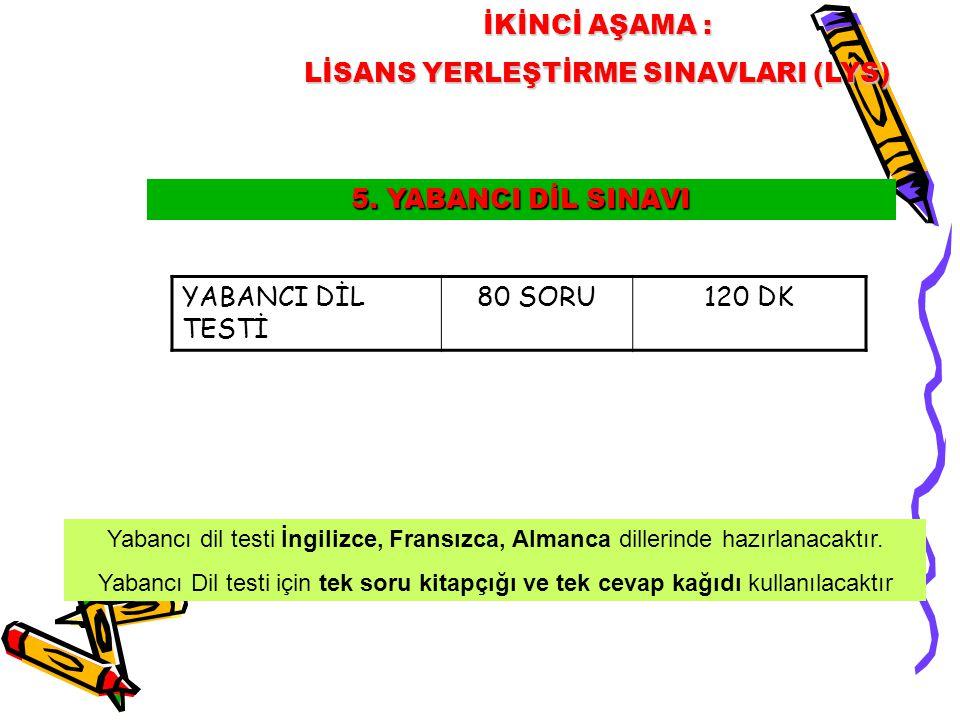 5. YABANCI DİL SINAVI İKİNCİ AŞAMA : LİSANS YERLEŞTİRME SINAVLARI (LYS) Yabancı dil testi İngilizce, Fransızca, Almanca dillerinde hazırlanacaktır. Ya