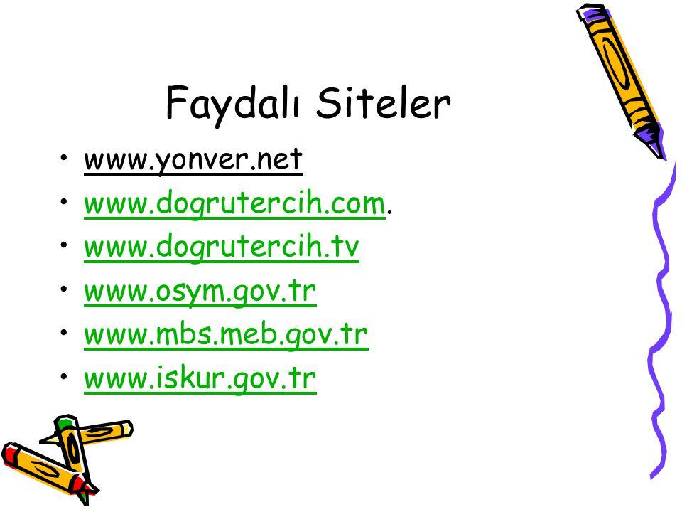 Faydalı Siteler www.yonver.net www.dogrutercih.com.www.dogrutercih.com www.dogrutercih.tv www.osym.gov.tr www.mbs.meb.gov.tr www.iskur.gov.tr