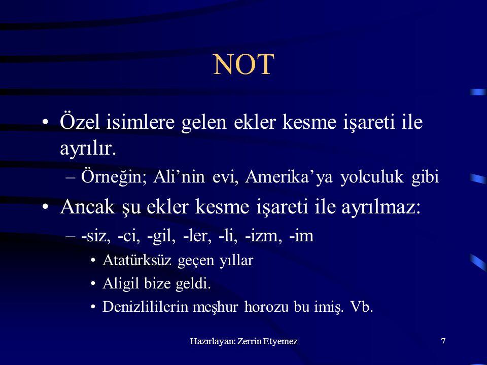 Hazırlayan: Zerrin Etyemez7 NOT Özel isimlere gelen ekler kesme işareti ile ayrılır. –Örneğin; Ali'nin evi, Amerika'ya yolculuk gibi Ancak şu ekler ke