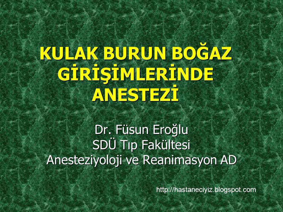 KULAK BURUN BOĞAZ GİRİŞİMLERİNDE ANESTEZİ Dr. Füsun Eroğlu SDÜ Tıp Fakültesi Anesteziyoloji ve Reanimasyon AD http://hastaneciyiz.blogspot.com