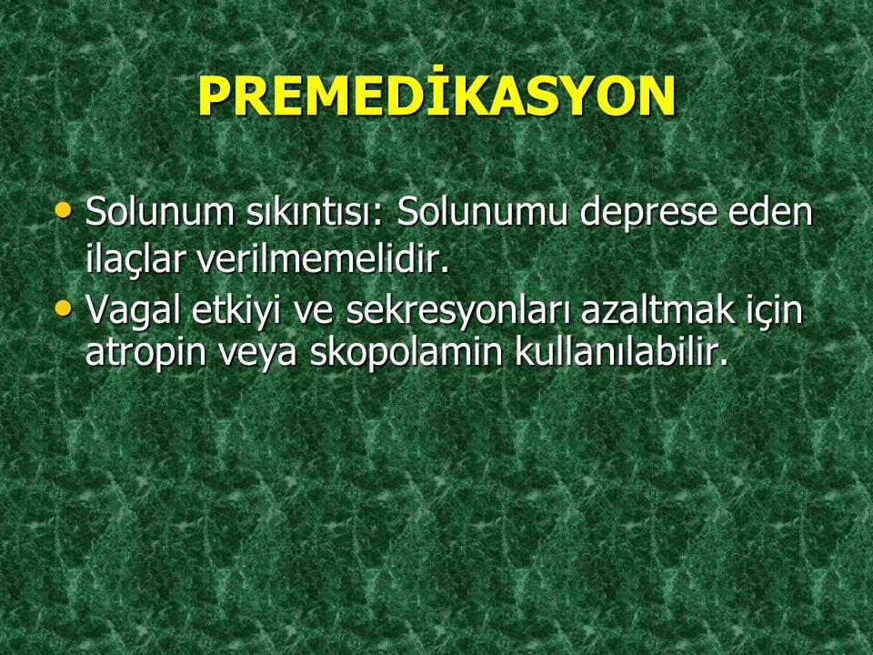 PREMEDİKASYON Solunum sıkıntısı: Solunumu deprese eden ilaçlar verilmemelidir. Solunum sıkıntısı: Solunumu deprese eden ilaçlar verilmemelidir. Vagal